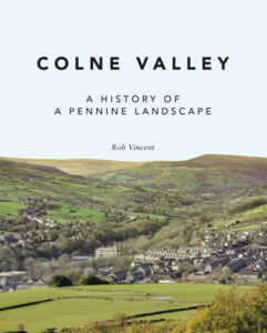 """""""Colne Valley: A History of a Pennine Landscape"""" by Rob Vincent"""